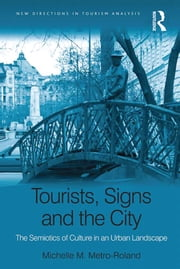 Tourists, Signs and the City - The Semiotics of Culture in an Urban Landscape ebook by Michelle M. Metro-Roland
