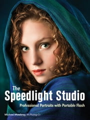 The Speedlight Studio - Professional Portraits with Portable Flash ebook by Michael Mowbray