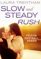 Slow and Steady Rush - Falcon Football Series ebook by Laura Trentham