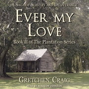 Ever My Love - A Saga of Slavery and Deliverance audiobook by Gretchen Craig