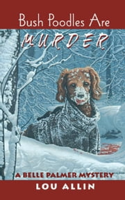 Bush Poodles Are Murder - A Belle Palmer Mystery ebook by Lou Allin