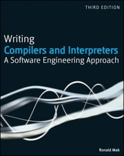 Writing Compilers and Interpreters - A Software Engineering Approach ebook by Ronald Mak