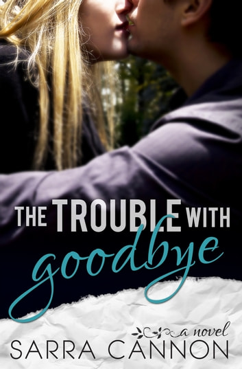 The trouble with goodbye ebook by sarra cannon 9781624210099 the trouble with goodbye book 1 leigh annes story ebook by sarra cannon fandeluxe Document