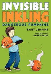 Invisible Inkling: Dangerous Pumpkins ebook by Emily Jenkins,Harry Bliss