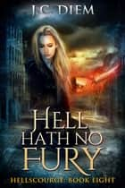 Hell Hath No Fury - Hellscourge, #8 ebook by J.C. Diem