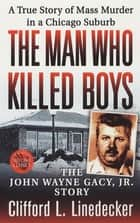 The Man Who Killed Boys - The John Wayne Gacy, Jr. Story ebook by Clifford L. Linedecker