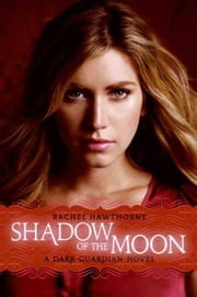 Dark Guardian #4: Shadow of the Moon ebook by Rachel Hawthorne