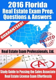 2016 Florida Real Estate Exam Prep Questions and Answers: Study Guide to Passing the Sales Associate Real Estate License Exam Effortlessly ebook by Real Estate Exam Professionals Ltd.