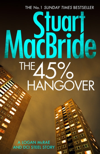 The 45% Hangover [A Logan and Steel novella] ebook by Stuart MacBride
