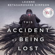 This Accident of Being Lost - Songs and Stories audiobook by Leanne Betasamosake Simpson