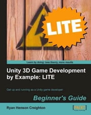 Unity 3D Game Development by Example Beginners Guide: LITE ebook by Ryan Henson Creighton