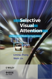 Selective Visual Attention - Computational Models and Applications ebook by Liming Zhang,Weisi Lin