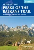 The Peaks of the Balkans Trail - Montenegro, Albania and Kosovo ebook by Rudolf Abraham