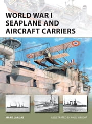 World War I Seaplane and Aircraft Carriers ebook by Mark Lardas,Mr Paul Wright