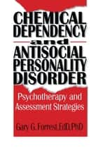 Chemical Dependency and Antisocial Personality Disorder ebook by Bruce Carruth,Gary G Forrest