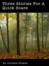 Three Stories For A Quick Scare ebook by Juliana Steppe