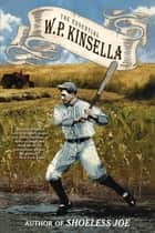 The Essential W. P. Kinsella ebook by W. P. Kinsella