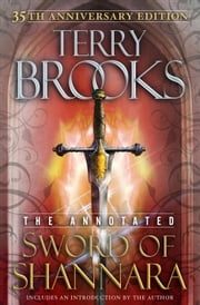 The Annotated Sword of Shannara: 35th Anniversary Edition ebook by Terry Brooks