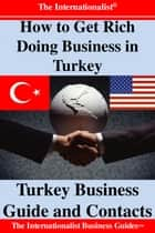 How to Get Rich Doing Business in Turkey - Turkey Business Guide and Contacts ebook by Patrick W. Nee