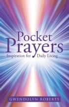 Pocket Prayers ebook by Gwendolyn Roberts