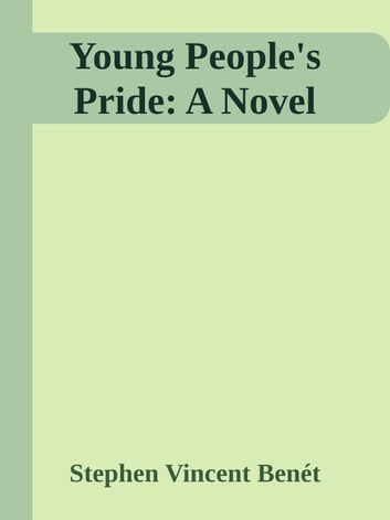 Young People's Pride: A Novel ebook by Stephen Vincent Benét