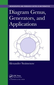 Diagram Genus, Generators, and Applications ebook by Stoimenow, Alexander