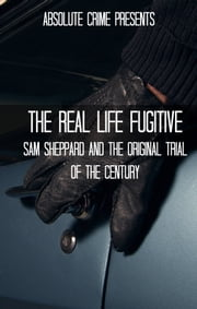 The Real Life Fugitive - Sam Sheppard and the Original Trial of the Century ebook by Wallace Edwards