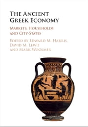 The Ancient Greek Economy - Markets, Households and City-States ebook by Edward M. Harris,David M. Lewis,Mark Woolmer