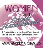 Women and Sexual Harassment - A Practical Guide to the Legal Protections of Title VII and the Hostile Environment Claim ebook by Robert C Berring,Anja A Chan
