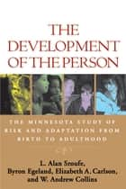 The Development of the Person - The Minnesota Study of Risk and Adaptation from Birth to Adulthood ebook by L. Alan Sroufe, PhD, Byron Egeland,...
