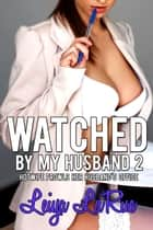 Watched By My Husband 2 - Hotwife Origins: Cuckold On The Prowl, #2 ebook by Leiya LaRue