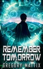 Remember Tomorrow ebook by Gregory Mattix