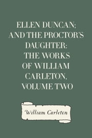 Ellen Duncan; And The Proctor's Daughter: The Works of William Carleton, Volume Two ebook by William Carleton
