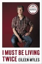 I Must Be Living Twice - New and Selected Poems ebook by Eileen Myles