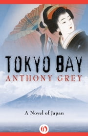 Tokyo Bay - A Novel of Japan ebook by Anthony Grey