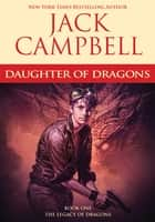 Daughter of Dragons 電子書 by Jack Campbell