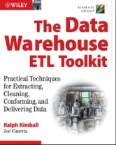 The Data Warehouse ETL Toolkit - Practical Techniques for Extracting, Cleaning, Conforming, and Delivering Data ebook by Ralph Kimball,Joe Caserta
