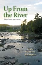 Up From the River ebook by Linda Hardister Rodriguez