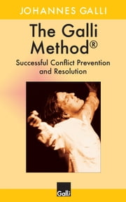The Galli Method: Successful Conflict Prevention and Resolution ebook by Johannes Galli