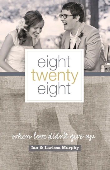 Eight Twenty Eight - When Love Didn't Give Up ebook by Larissa Murphy,Ian Murphy