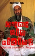 Osama Bin Hiding (And his Love of Dr. Pepper) ebook by Nicholas Galt