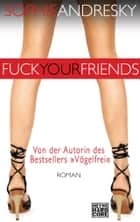 Fuck your Friends - Roman ebook by Sophie Andresky