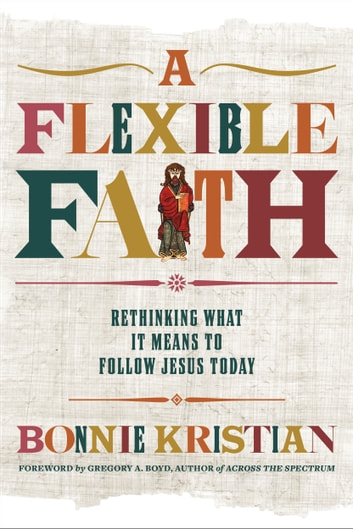 A Flexible Faith - Rethinking What It Means to Follow Jesus Today ebook by Bonnie Kristian