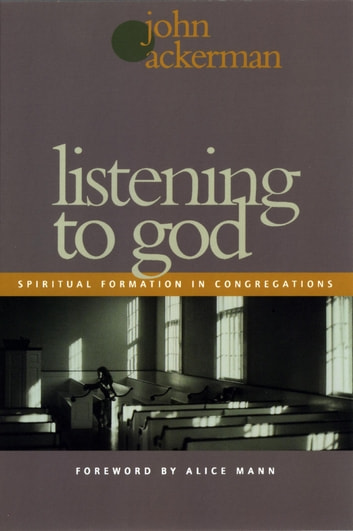 Listening to God - Spiritual Formation in Congregations ebook by John Ackerman
