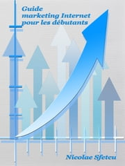 Guide marketing Internet pour les débutants ebook by Nicolae Sfetcu