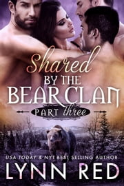 Shared by the Bear Clan Part Three ebook by Lynn Red