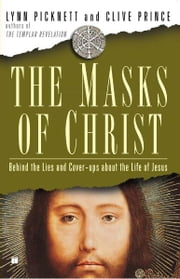 The Masks of Christ - Behind the Lies and Cover-ups About the Life of Jesus ebook by Lynn Picknett,Clive Prince