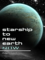 Starship To New Earth Now ebook by Phillip Duke
