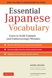 Essential Japanese Vocabulary - Learn to Avoid Common (and Embarrassing!) Mistakes ebook by Akira Miura