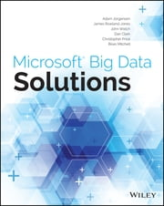 Microsoft Big Data Solutions ebook by Adam Jorgensen,James Rowland-Jones,John Welch,Dan Clark,Christopher Price,Brian Mitchell